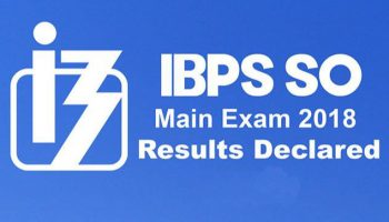 Announced! IBPS SO Main Exam Results 2018 out at ibps.in: How to check