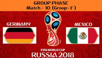 FIFA WORLD CUP 2018 MATCH - 10 - GERMANY vs MEXICO